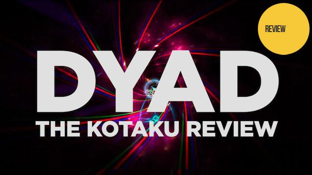 Dyad: The Kotaku Review